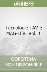 Tecnologie TAV e MAG-LEV. Vol. 1 libro di Carotti Attilio