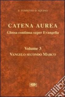 Catena aurea. Glossa continua super evangelia. Testo latino a fronte. Vol. 3: Vangelo secondo Marco libro di Tommaso d'Aquino (san)