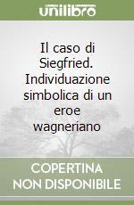 Il caso di Siegfried. Individuazione simbolica di un eroe wagneriano libro di Ruffin Gianni