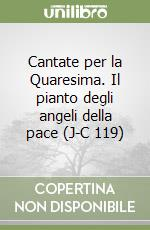 Cantate per la Quaresima. Il pianto degli angeli della pace (J-C 119) libro di Sammartini G. Battista; Vaccarini Gallarani M. (cur.)