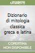 Dizionario di mitologia classica greca e latina libro