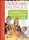 Dizionario bilingue bambino-cane e cane-bambino. 60 parole per una convivenza serena in famiglia. Ediz. illustrata libro