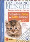 Dizionario bilingue bambino-gatto e gatto-bambino. 60 parole per una convivenza serena in famiglia libro