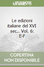 Le edizioni italiane del XVI sec.. Vol. 6: E-F libro di Boccadifuoco M. R. (cur.); Brunetti T. (cur.)