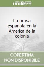 La prosa espanola en la America de la colonia libro di Liano Dante