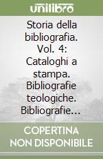 Storia della bibliografia. Vol. 4: Cataloghi a stampa. Bibliografie teologiche. Bibliografie filosofiche. Antonio Possevino libro di Serrai Alfredo; Ceccarelli M. G. (cur.)