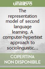 The representation model of second language learning. A computer-hypertext approach to sociolinguistic cognition and L2 personalization libro di Guido M. Grazia