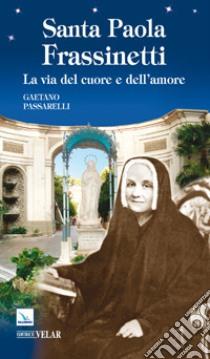 Paola Frassinetti. La via del cuore e dell'amore libro di Passarelli Gaetano