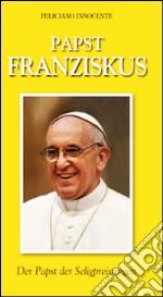 Papst Franziskus. Der Papst der Seligpreisungen libro