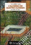 L'alchimia dei quattro elementi. Riconciliarsi con la natura libro