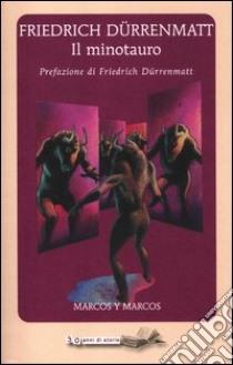 Il Minotauro libro di Dürrenmatt Friedrich