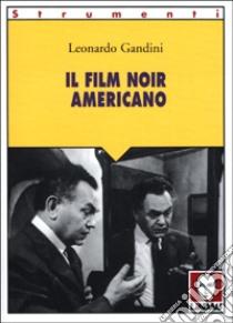 Il film noir americano libro di Gandini Leonardo