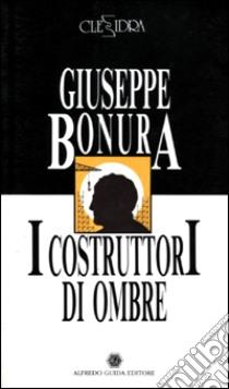 I costruttori di ombre-Meloe libro di Bonura Giuseppe; Montesi Ennio