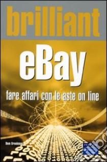 Brilliant eBay. Fare affari con le aste on line libro di Brookman Dom
