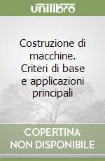 Costruzione di macchine. Criteri di base e applicazioni principali libro di De Paulis Antonio; Manfredi Enrico