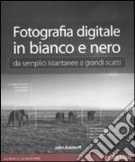Fotografia digitale in bianco e nero: da semplici istantanee a grandi scatti libro