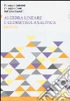 Algebra lineare e geometria analitica. Eserciziario libro