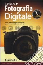 Il libro della fotografia digitale. Tutti i segreti spiegati passo passo per ottenere foto da professionisti (1) libro
