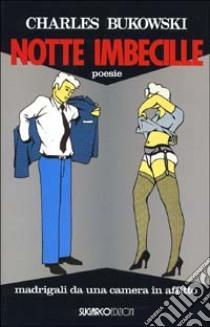 Notte imbecille libro di Bukowski Charles
