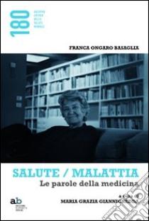 Salute/malattia. Le parole della medicina libro di Ongaro Basaglia Franca; Giannichedda M. G. (cur.)