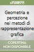 Geometria e percezione nei metodi di rappresentazione grafica libro