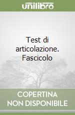 Test di articolazione. Fascicolo libro di Rossi M.