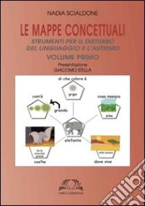 Le mappe concettuali. Strumenti per il disturbo del linguaggio e autismo. Vol. 1 libro di Scialdone Nadia