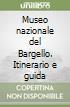Museo nazionale del Bargello. Itinerario e guida libro