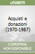 Acquisti e donazioni (1970-1987) libro