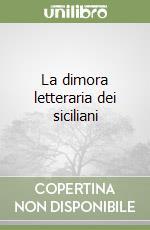 La dimora letteraria dei siciliani libro