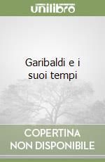 Garibaldi e i suoi tempi libro di Mario Jessie W.