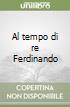 Al tempo di re Ferdinando libro