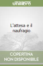 L'attesa e il naufragio libro di De Cesare Raffaele