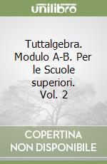 Tuttalgebra. Modulo A-B. Per le Scuole superiori libro di Raucci Guido