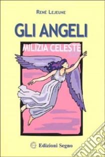 Gli angeli milizia celeste libro di Lejeune René