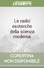 Le radici esoteriche della scienza moderna