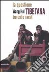 La questione tibetana tra est e ovest libro