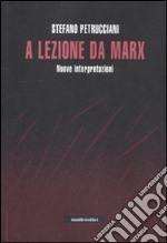 A lezione da Marx. Nuove interpretazioni