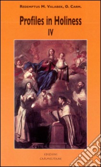 Profiles in holiness. Some saintly member of the Carmelite family. Vol. 4 libro di Valabek Redemptus M.