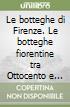 Le botteghe di Firenze. Le botteghe fiorentine tra Ottocento e Novecento negli Archivi Alinari. Ediz. multilingue libro