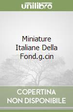 MINIATURE ITALIANE DELLA FOND.G.CIN libro di aa.vv.