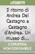 Il ritorno di Andrea Del Castagno a Castagno d'Andrea. Un museo di immagini e percorsi. Ediz. italiana e inglese libro