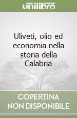 Uliveti, olio ed economia nella storia della Calabria libro di Grimaldi Domenico; Tigani Sava F. (cur.)