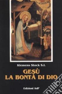Gesù, la bontà di Dio. Il messaggio di Luca libro di Stock Klemens