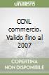 CCNL commercio. Valido fino al 2007 libro