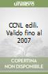CCNL edili. Valido fino al 2007 libro