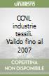 CCNL industrie tessili. Valido fino al 2007 libro