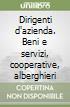 Dirigenti d'azienda. Beni e servizi, cooperative, alberghieri libro