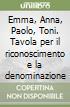 Emma, Anna, Paolo, Toni. Tavola per il riconoscimento e la denominazione libro