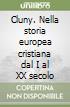 Cluny. Nella storia europea cristiana dal I al XX secolo libro